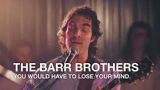 The Barr Brothers | You Would have To Lose Your Mind | First Play Live