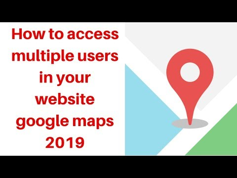 How to access multiple users in your website google maps 2019