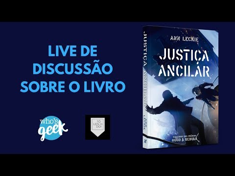 LIVE SOBRE JUSTIÇA ANCILAR, DA ANN LECKIE | Who's Geek