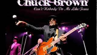 Chuck Brown -- Cant Nobody Do Me Like Jesus