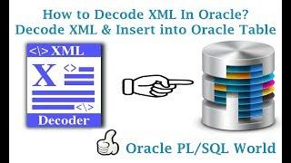 How to Decode XML In Oracle Database?