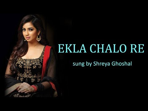 Ekla Chalo Re Lyrics [BENGALI | ROM | ENG] | Shreya Ghoshal Mp3