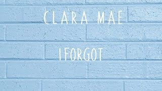 I FORGOT (lyrics)  Clara Mae