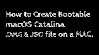 How to Create Bootable macOS Catalina ISO & DMG file on a MAC