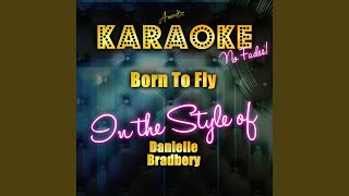 Born to Fly (In the Style of Danielle Bradbery) (Karaoke Version)