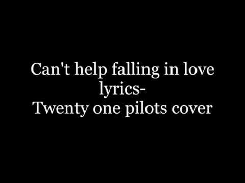 Can't help falling in love lyrics- Twenty one pilots cover (видео)