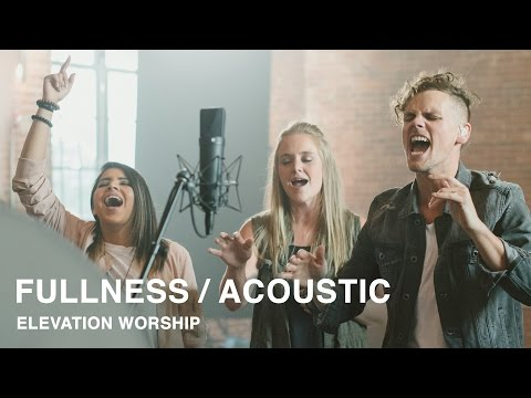 Fullness (Acoustic) - Elevation Worship