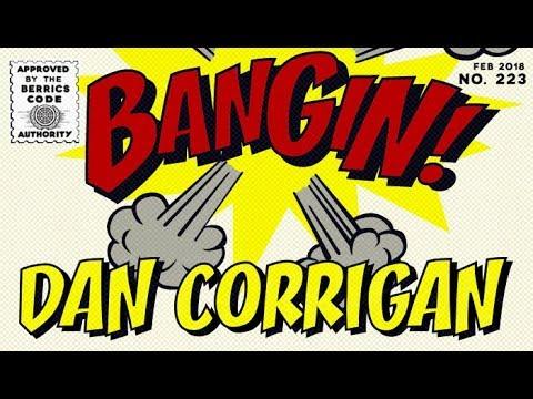 Dan Corrigan - Bangin!