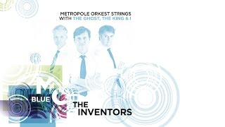 The Inventors - Metropole Orkest Strings with The Ghost, The King & I