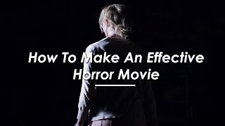 How To Make An Effective Horror Movie