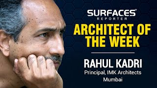 Architect of the week | Rahul Kadri | IMK Architects | SURFACES REPORTER | Vertica Dvivedi