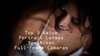 Top 3 Value Portrait Lenses for Nikon Full Frame Cameras
