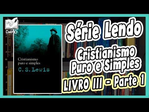 LENDO CRISTIANISMO PURO E SIMPLES | LIVRO 3 - Parte 1 | C.S. Lewis