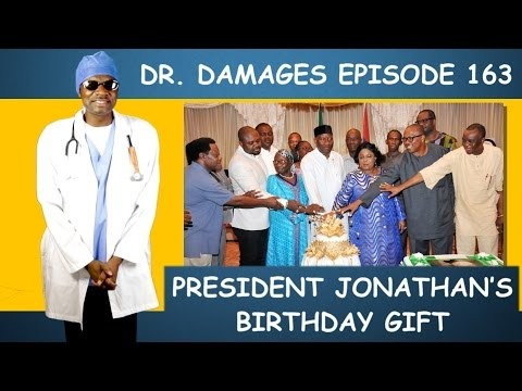 Dr. Damages Show- Episode 163 (Revealed: Pres. Jonathan's 57th Birthday Gift To Nigeria)