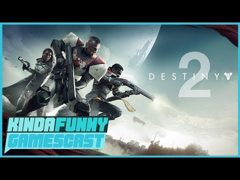 Destiny 2 Gameplay Reveal Impressions - Kinda Funny Gamescast Ep. 121 (Pt. 1)