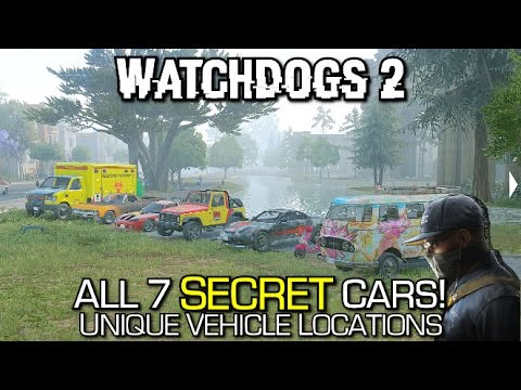 Watchdogs 2 - All 7 Secret Cars / Unique Vehicles - Locations Guide