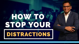 How to Stop Your Distractions | Amandeep Thind