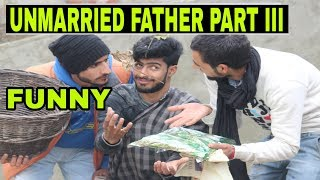Unmarried Father Part III funny video by kashmiri rounders