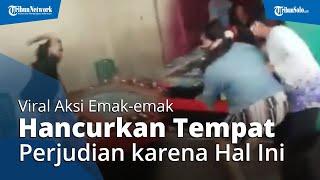 Viral Aksi Emak-emak di Medan, Mengamuk dan Hancurkan Tempat Perjudian, Ini Penyebabnya