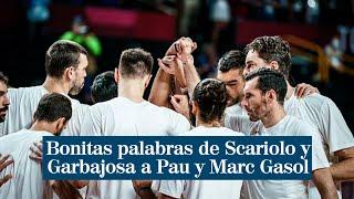 """Scariolo y Garbajosa dedican unas bonitas palabras a Marc y Pau Gasol: """"Son dos ejemplos de vida"""""""
