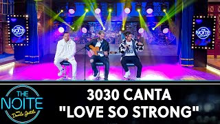 "3030 Canta ""Love So Strong""  
