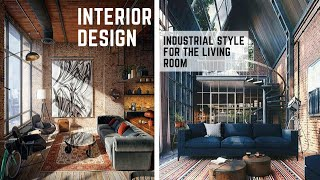 INDUSTRIAL STYLE LIVING ROOM TIPS | 10 KEY FEATURES