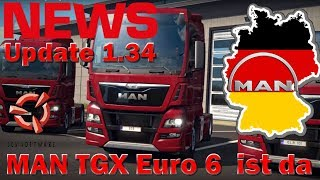 ETS2 I NEWS 🚨 Update 1.34 I MAN TGX Euro 6 Ist Da [Deutsch/HD]