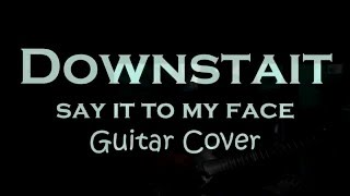 Downstait - Say It To My Face - Guitar Cover