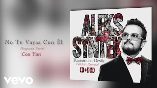 Video No Te Vallas Con El (Audio) de Aleks Syntek feat. Yuri