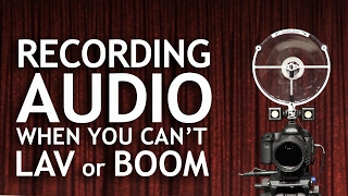 Recording Audio When You Can't Lav or Boom