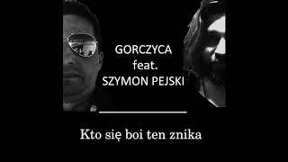 Gorczyca feat. Szymon Pejski Kto się boi ten znika