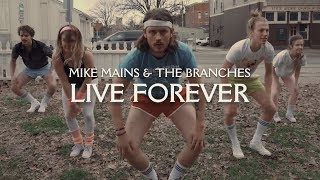 Mike Mains & The Branches - Live Forever (Official Music Video)