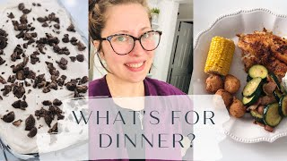 What's For Dinner? PLUS A Dessert| Meal Inspiration