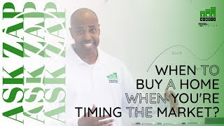 Best San Diego Realtor: When to buy a home when you're timing the Market? (Part 1) Ask Zap Martin