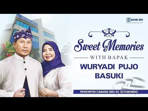 SWEET MEMORIES WITH BPK WURYADI PUJO BASUKI - PEMIMPIN CABANG BRI KC SITUBONDO