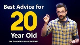 Best Advice For Every 20 Year Old - By Sandeep Maheshwari I Hindi