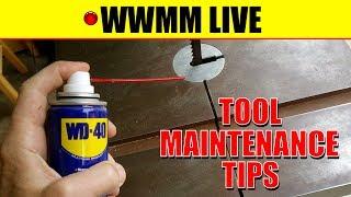 🔴 Tool Maintenance Tips.  WWMM Live!