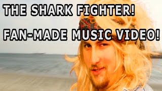 The Shark Fighter! Fan-Made Music Video!