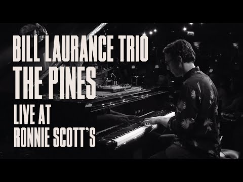 Bill Laurance Trio – The Pines (Live at Ronnie Scott's) online metal music video by BILL LAURANCE