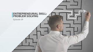 Entrepreneurial Skill: Problem Solving