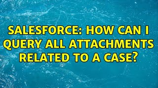 Salesforce: How can i query all attachments related to a case?