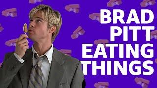 Brad Pitt Eating Things Supercut
