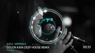 Sufle - Köprüaltı (Özgün Kaya Deep House Remix)