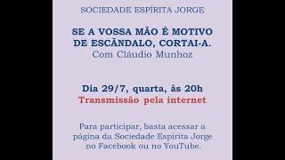 Se vossa mão é motivo de escândalo, cortai-a – Cláudio Munhoz – 29/07/2020