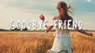 Goodbye Friend (Heavy Rhyme ReCover) : Originally Perform by David Guetta & The Script