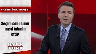 Habertürk Manşet - 24 Haziran 2019 (Seçim sonucunu nasıl tahmin etti?)