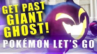 Pokemon Lets Go how to get past the giant ghost