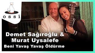 Demet Sağıroğlu&Murat Uysalefe / Beni Yavaş Yavaş Öldürme
