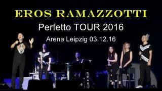 EROS RAMAZZOTTI Perfetto TOUR Arena Leipzig 03 12 2016