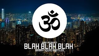 Armin Van Buuren   BLAH BLAH BLAH (Binary Squad Bootleg)